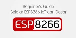 Beginner's Guide Belajar ESP8266 dari Dasar